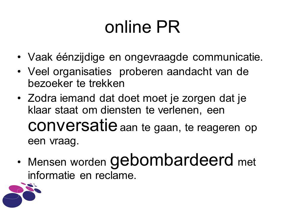 online PR Vaak éénzijdige en ongevraagde communicatie.