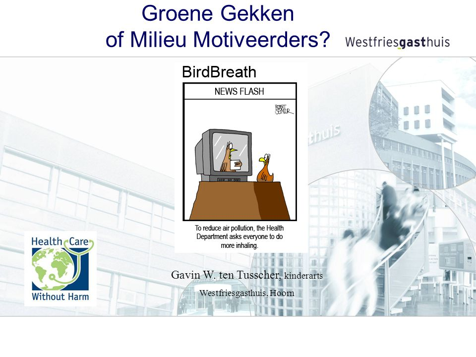 Groene Gekken of Milieu Motiveerders? Gavin W. ten Tusscher, kinderarts Westfriesgasthuis, Hoorn