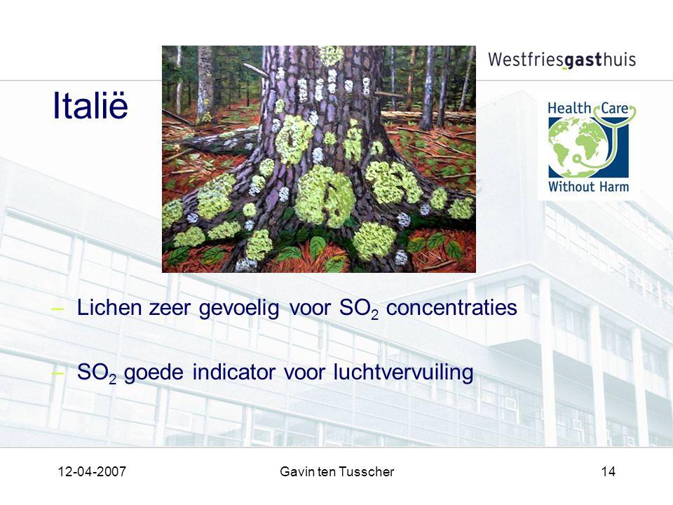 12-04-2007Gavin ten Tusscher14 Italië –Lichen zeer gevoelig voor SO 2 concentraties –SO 2 goede indicator voor luchtvervuiling