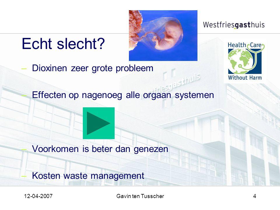 12-04-2007Gavin ten Tusscher4 Echt slecht? –Dioxinen zeer grote probleem –Effecten op nagenoeg alle orgaan systemen –Voorkomen is beter dan genezen –K