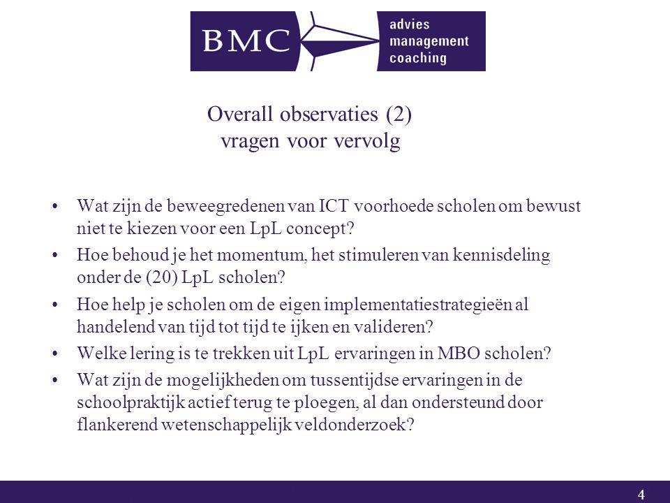 4 Overall observaties (2) vragen voor vervolg Wat zijn de beweegredenen van ICT voorhoede scholen om bewust niet te kiezen voor een LpL concept.