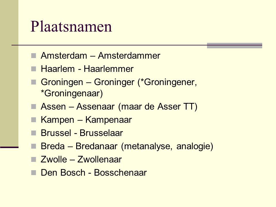 Plaatsnamen Amsterdam – Amsterdammer Haarlem - Haarlemmer Groningen – Groninger (*Groningener, *Groningenaar) Assen – Assenaar (maar de Asser TT) Kamp
