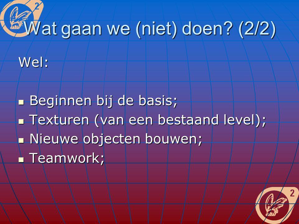 Wat gaan we (niet) doen? (2/2) Wel: Beginnen bij de basis; Beginnen bij de basis; Texturen (van een bestaand level); Texturen (van een bestaand level)