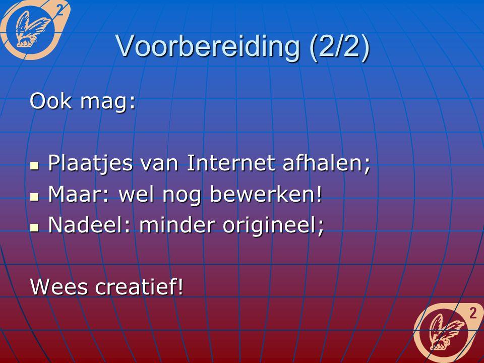 Voorbereiding (2/2) Ook mag: Plaatjes van Internet afhalen; Plaatjes van Internet afhalen; Maar: wel nog bewerken! Maar: wel nog bewerken! Nadeel: min