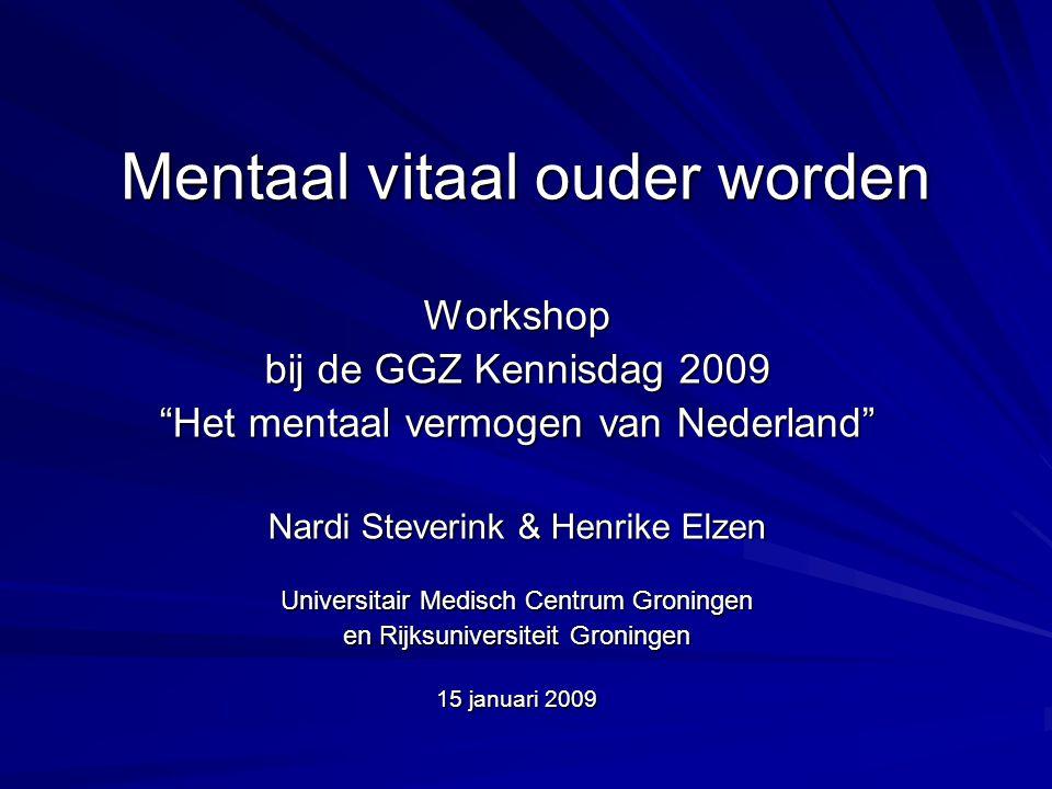 Nardi Steverink, workshop Mentaal vitaal ouder worden, 15 jan 2009 Ons onderzoeksprogramma Psycho-sociale hulpbronnen, zelfmanagement- vaardigheden en welbevinden op latere leeftijd.