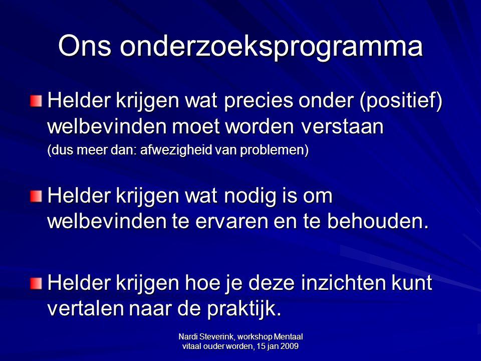Nardi Steverink, workshop Mentaal vitaal ouder worden, 15 jan 2009 Ons onderzoeksprogramma Helder krijgen wat precies onder (positief) welbevinden moe