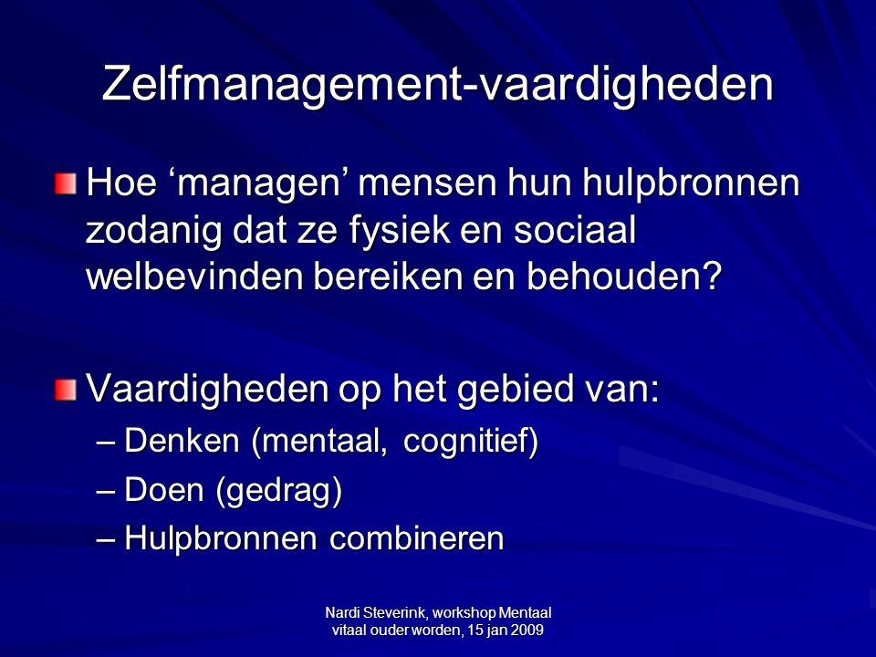 Nardi Steverink, workshop Mentaal vitaal ouder worden, 15 jan 2009 Zelfmanagement-vaardigheden Hoe 'managen' mensen hun hulpbronnen zodanig dat ze fys