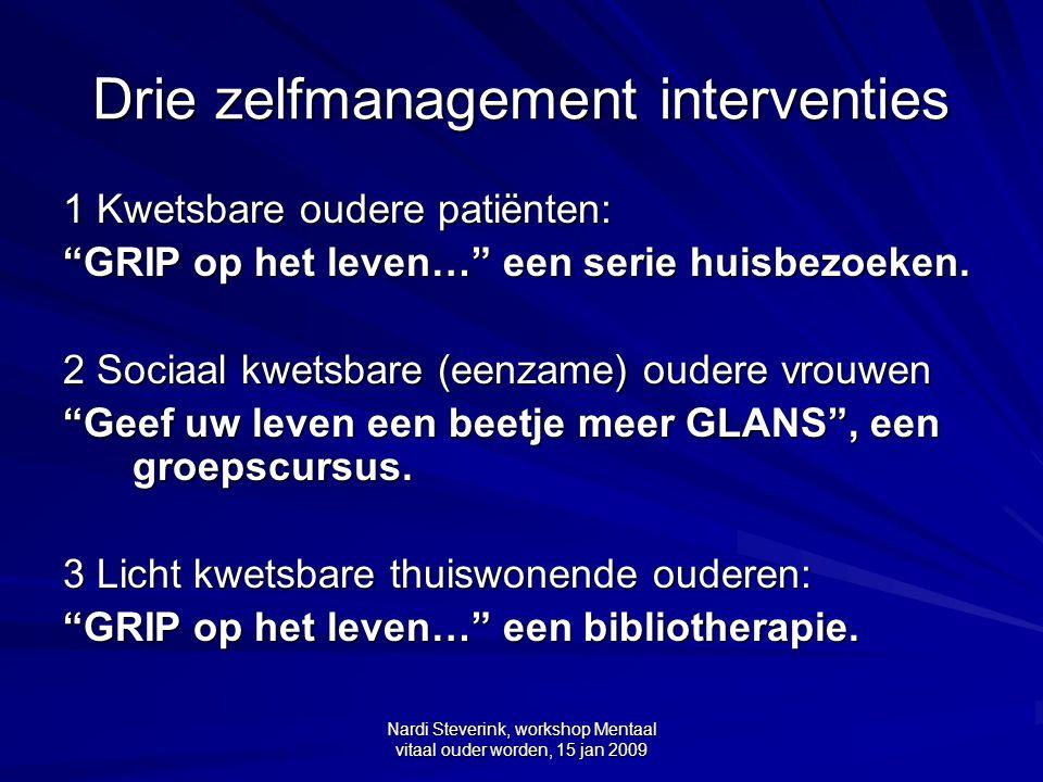 """Nardi Steverink, workshop Mentaal vitaal ouder worden, 15 jan 2009 Drie zelfmanagement interventies 1 Kwetsbare oudere patiënten: """"GRIP op het leven…"""""""