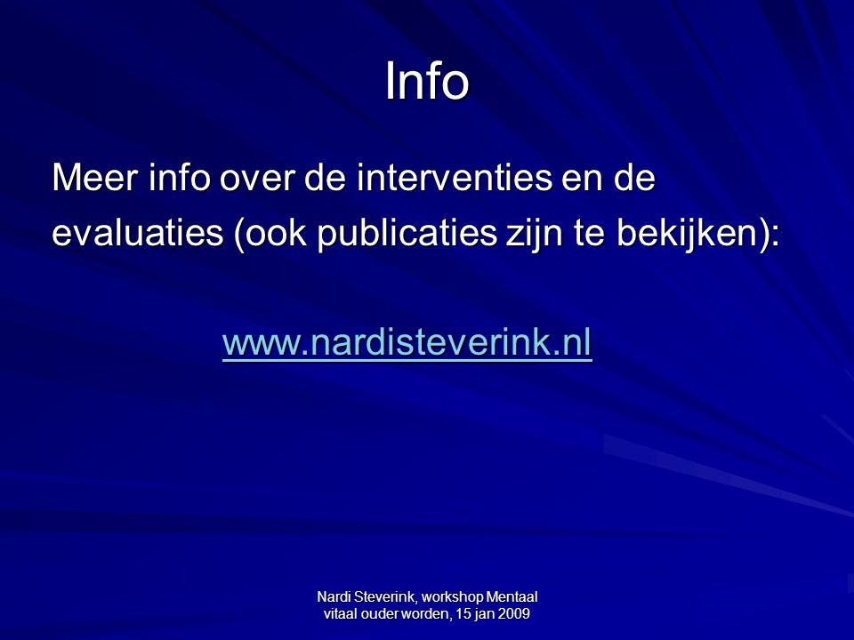 Nardi Steverink, workshop Mentaal vitaal ouder worden, 15 jan 2009 Info Meer info over de interventies en de evaluaties (ook publicaties zijn te bekij