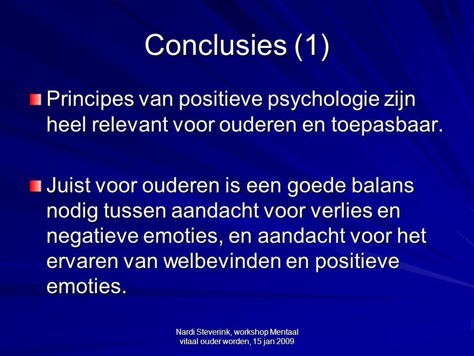 Nardi Steverink, workshop Mentaal vitaal ouder worden, 15 jan 2009 Conclusies (1) Principes van positieve psychologie zijn heel relevant voor ouderen