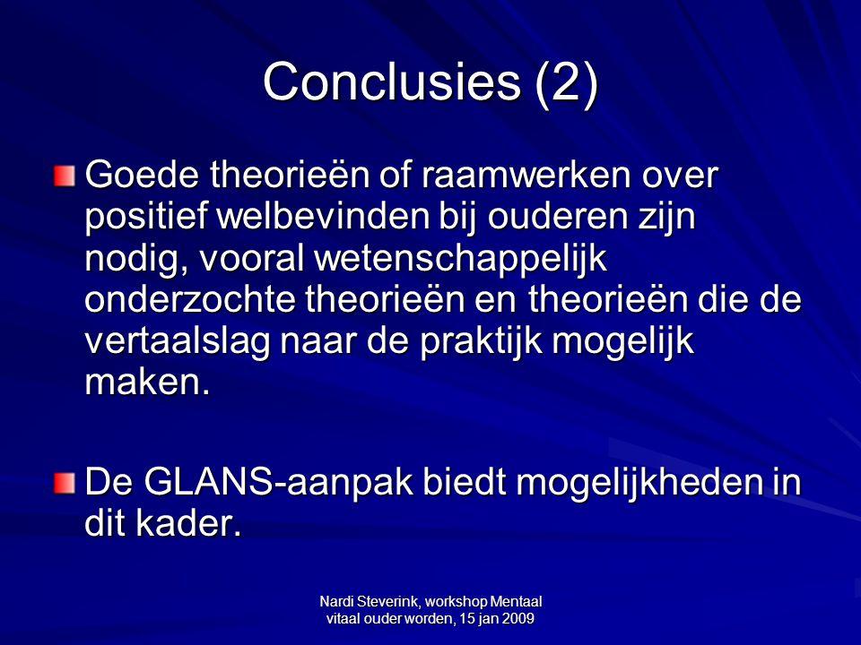 Nardi Steverink, workshop Mentaal vitaal ouder worden, 15 jan 2009 Conclusies (2) Goede theorieën of raamwerken over positief welbevinden bij ouderen
