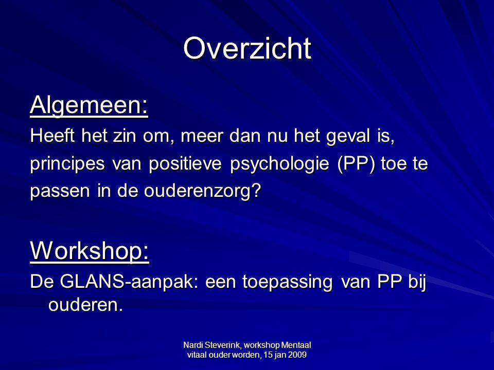 Nardi Steverink, workshop Mentaal vitaal ouder worden, 15 jan 2009 Overzicht Algemeen: Heeft het zin om, meer dan nu het geval is, principes van posit