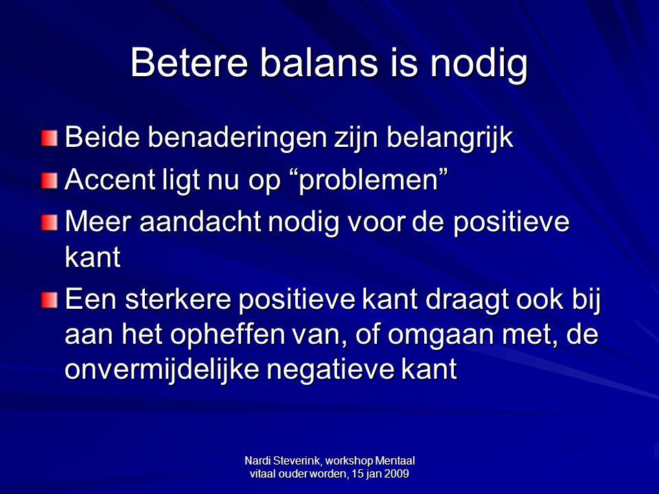 """Nardi Steverink, workshop Mentaal vitaal ouder worden, 15 jan 2009 Betere balans is nodig Beide benaderingen zijn belangrijk Accent ligt nu op """"proble"""