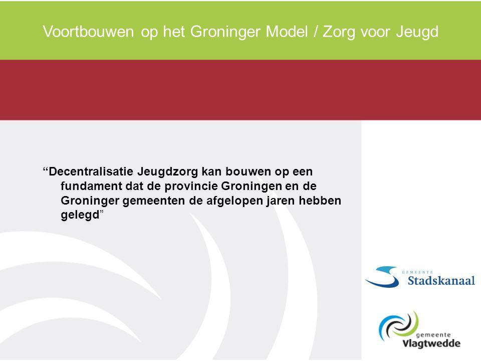 """Voortbouwen op het Groninger Model / Zorg voor Jeugd """"Decentralisatie Jeugdzorg kan bouwen op een fundament dat de provincie Groningen en de Groninger"""