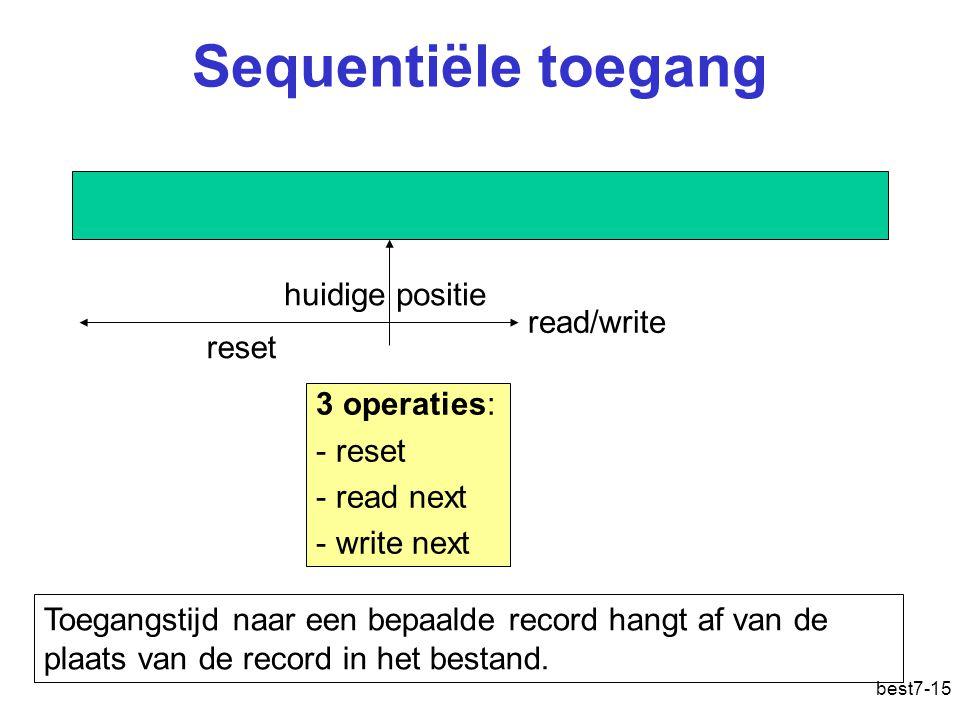 best7-15 Sequentiële toegang Toegangstijd naar een bepaalde record hangt af van de plaats van de record in het bestand.