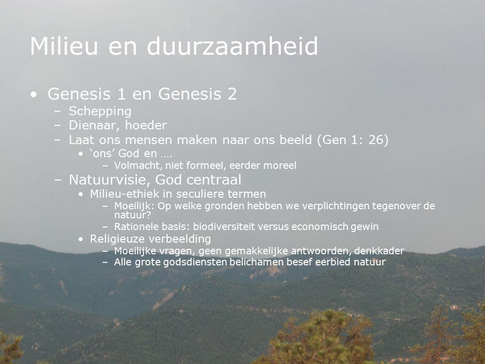 Milieu en duurzaamheid Genesis 1 en Genesis 2 –Schepping –Dienaar, hoeder –Laat ons mensen maken naar ons beeld (Gen 1: 26) 'ons' God en …. –Volmacht,
