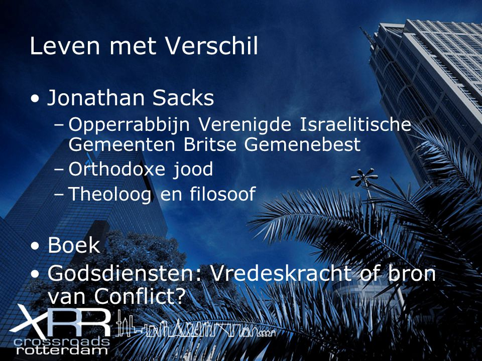 Leven met Verschil Jonathan Sacks –Opperrabbijn Verenigde Israelitische Gemeenten Britse Gemenebest –Orthodoxe jood –Theoloog en filosoof Boek Godsdie