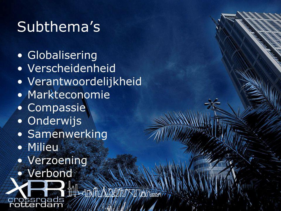 Subthema's Globalisering Verscheidenheid Verantwoordelijkheid Markteconomie Compassie Onderwijs Samenwerking Milieu Verzoening Verbond