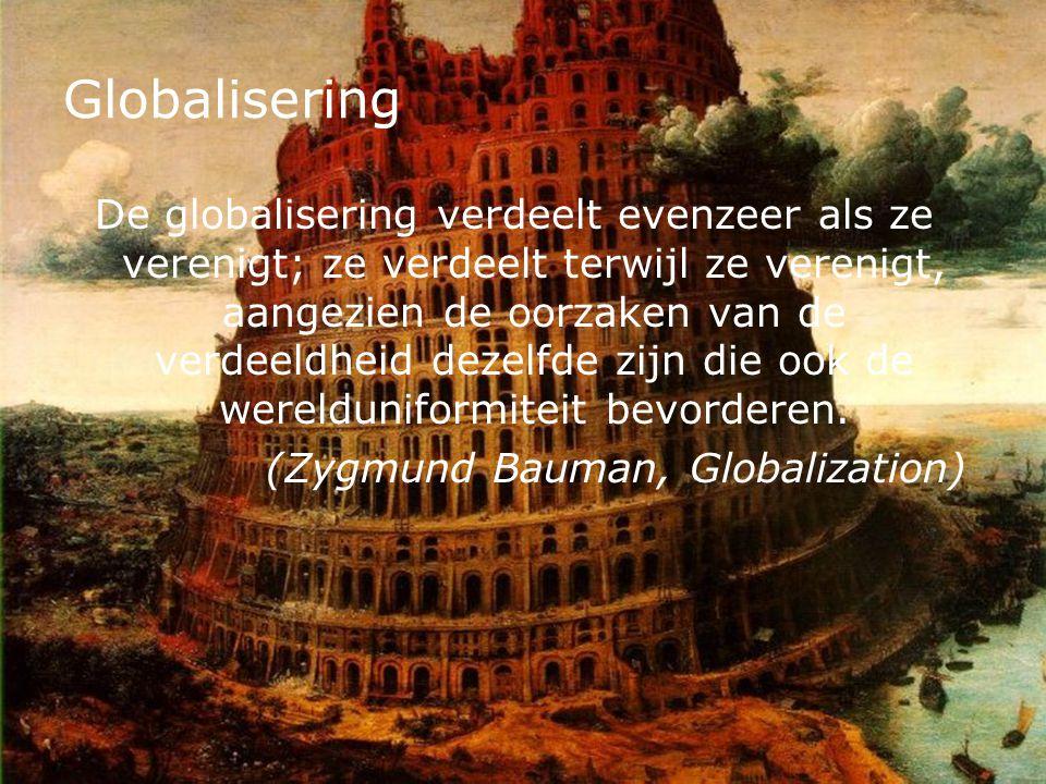 Globalisering De globalisering verdeelt evenzeer als ze verenigt; ze verdeelt terwijl ze verenigt, aangezien de oorzaken van de verdeeldheid dezelfde zijn die ook de werelduniformiteit bevorderen.