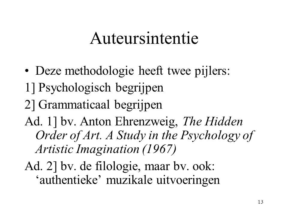 13 Auteursintentie Deze methodologie heeft twee pijlers: 1] Psychologisch begrijpen 2] Grammaticaal begrijpen Ad. 1] bv. Anton Ehrenzweig, The Hidden