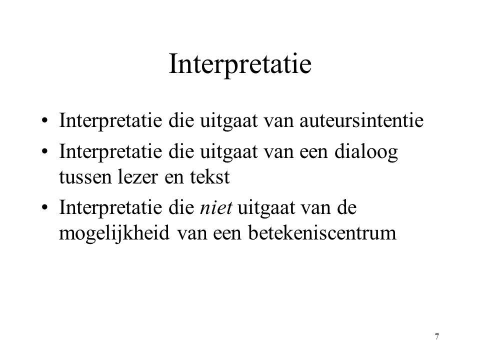 7 Interpretatie Interpretatie die uitgaat van auteursintentie Interpretatie die uitgaat van een dialoog tussen lezer en tekst Interpretatie die niet uitgaat van de mogelijkheid van een betekeniscentrum