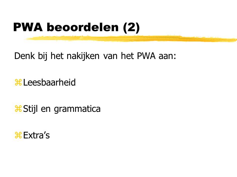 PWA beoordelen (2) Denk bij het nakijken van het PWA aan: zLeesbaarheid zStijl en grammatica zExtra's