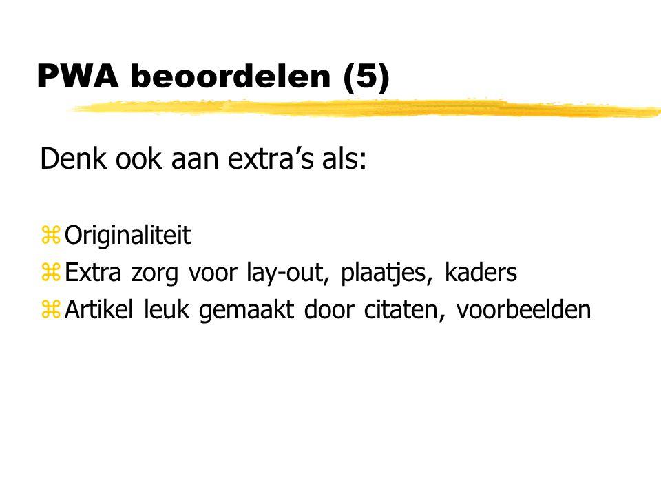PWA beoordelen (5) Denk ook aan extra's als: zOriginaliteit zExtra zorg voor lay-out, plaatjes, kaders zArtikel leuk gemaakt door citaten, voorbeelden