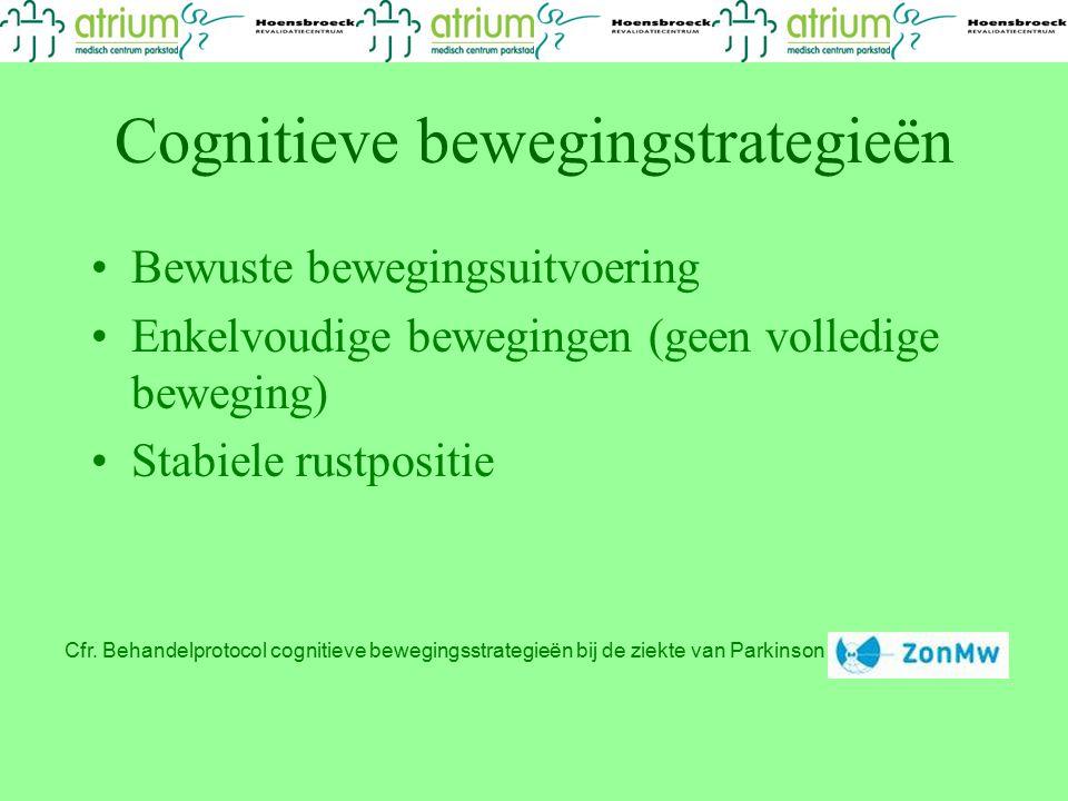 Cognitieve bewegingstrategieën Bewuste bewegingsuitvoering Enkelvoudige bewegingen (geen volledige beweging) Stabiele rustpositie Cfr. Behandelprotoco