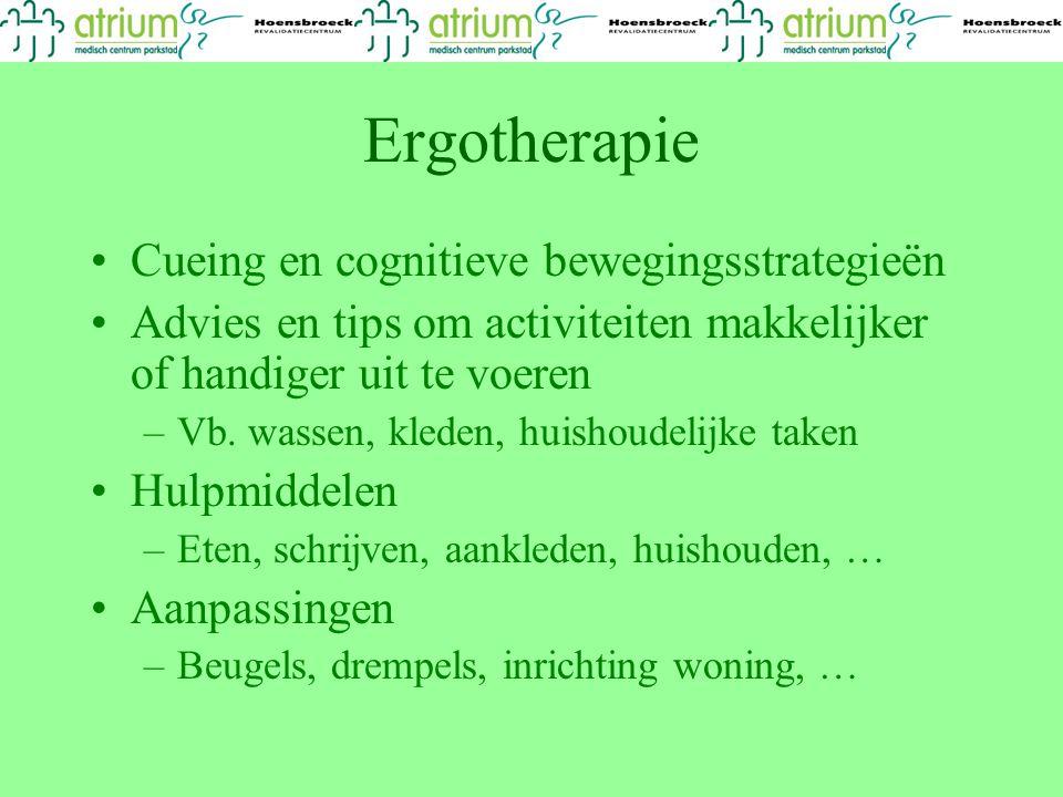 Ergotherapie Cueing en cognitieve bewegingsstrategieën Advies en tips om activiteiten makkelijker of handiger uit te voeren –Vb. wassen, kleden, huish