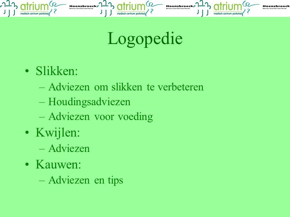 Logopedie Slikken: –Adviezen om slikken te verbeteren –Houdingsadviezen –Adviezen voor voeding Kwijlen: –Adviezen Kauwen: –Adviezen en tips