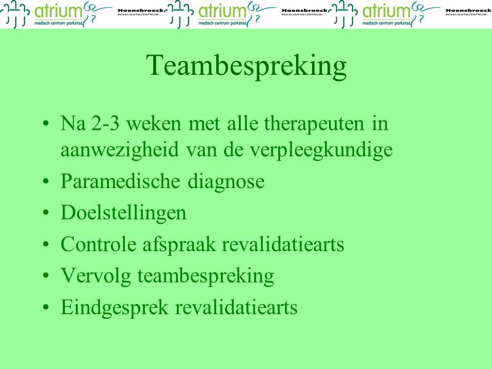 Teambespreking Na 2-3 weken met alle therapeuten in aanwezigheid van de verpleegkundige Paramedische diagnose Doelstellingen Controle afspraak revalid