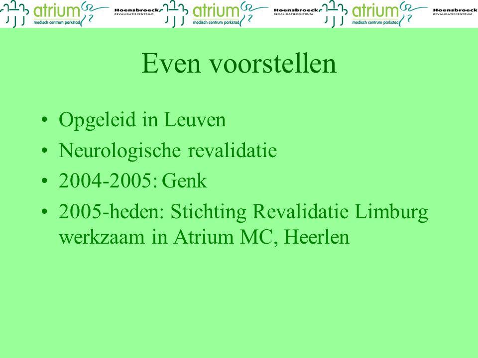 Even voorstellen Opgeleid in Leuven Neurologische revalidatie 2004-2005: Genk 2005-heden: Stichting Revalidatie Limburg werkzaam in Atrium MC, Heerlen