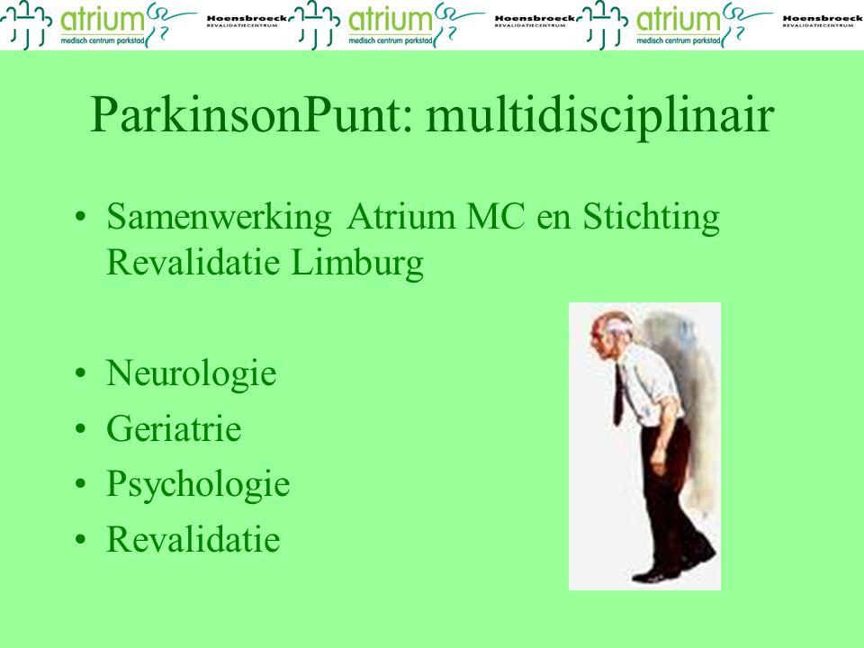 ParkinsonPunt: multidisciplinair Samenwerking Atrium MC en Stichting Revalidatie Limburg Neurologie Geriatrie Psychologie Revalidatie