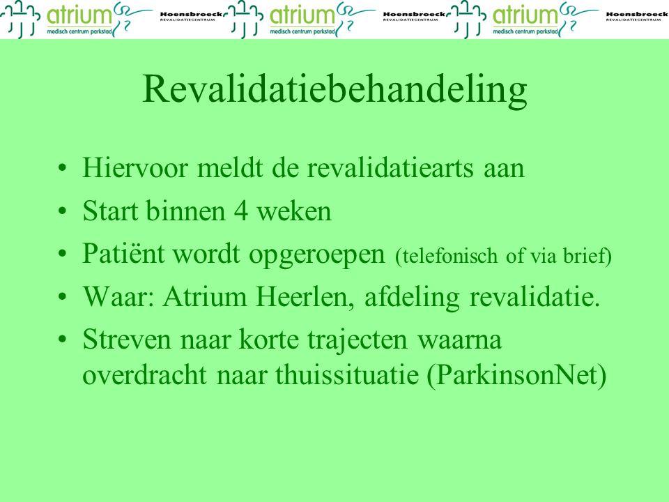 Revalidatiebehandeling Hiervoor meldt de revalidatiearts aan Start binnen 4 weken Patiënt wordt opgeroepen (telefonisch of via brief) Waar: Atrium Heerlen, afdeling revalidatie.