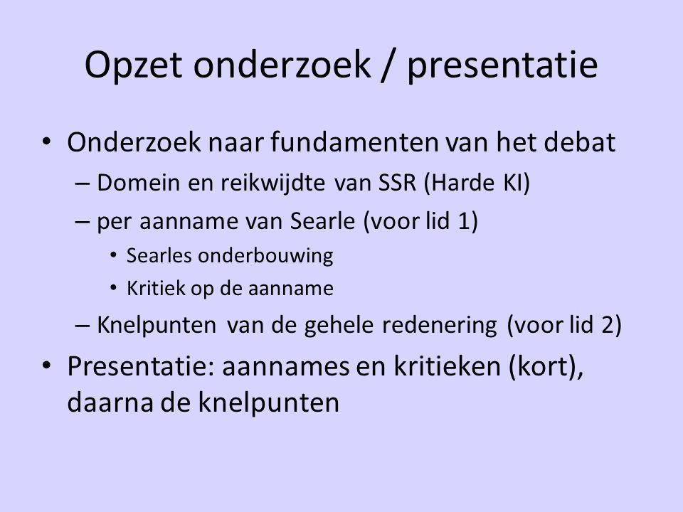 Opzet onderzoek / presentatie Onderzoek naar fundamenten van het debat – Domein en reikwijdte van SSR (Harde KI) – per aanname van Searle (voor lid 1)