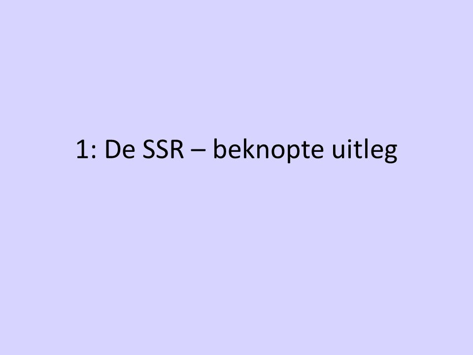 1: De SSR – beknopte uitleg