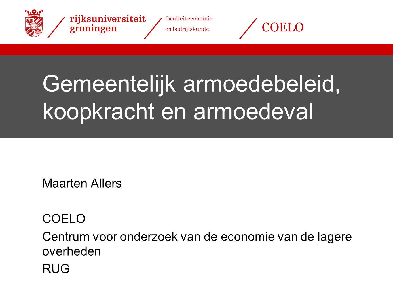 faculteit economie en bedrijfskunde COELO Gemeentelijk armoedebeleid, koopkracht en armoedeval Maarten Allers COELO Centrum voor onderzoek van de econ