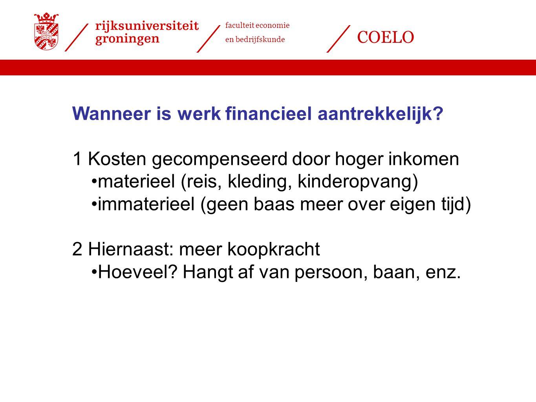 faculteit economie en bedrijfskunde COELO Wanneer is werk financieel aantrekkelijk? 1 Kosten gecompenseerd door hoger inkomen materieel (reis, kleding