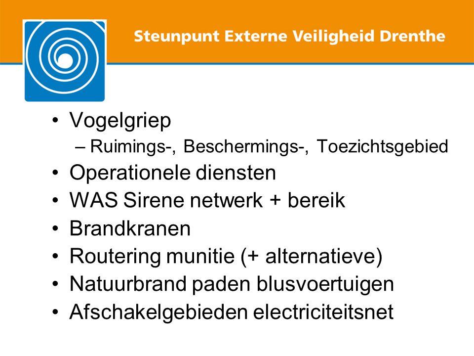 Vogelgriep –Ruimings-, Beschermings-, Toezichtsgebied Operationele diensten WAS Sirene netwerk + bereik Brandkranen Routering munitie (+ alternatieve) Natuurbrand paden blusvoertuigen Afschakelgebieden electriciteitsnet