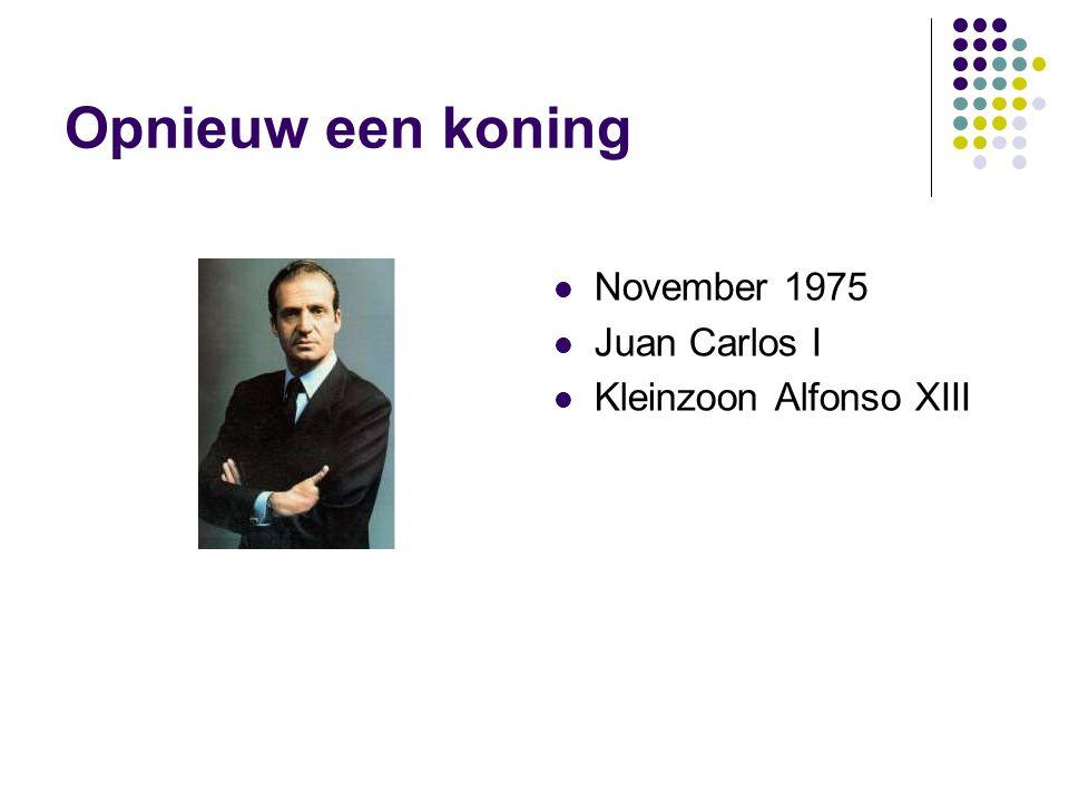 Opnieuw een koning November 1975 Juan Carlos I Kleinzoon Alfonso XIII