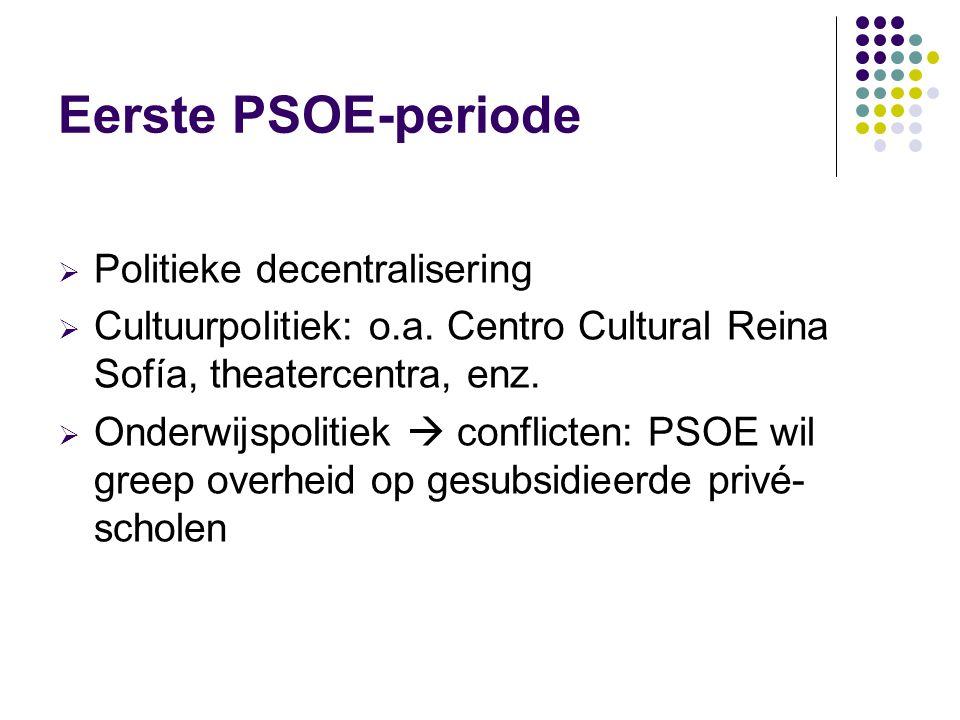 Eerste PSOE-periode  Politieke decentralisering  Cultuurpolitiek: o.a.