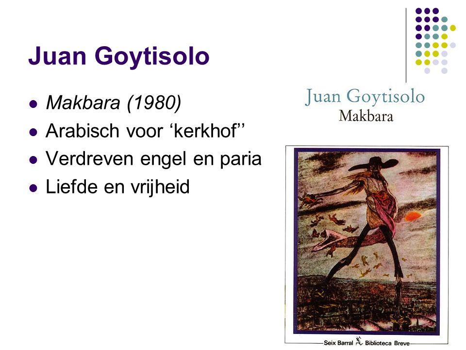 Juan Goytisolo Makbara (1980) Arabisch voor 'kerkhof'' Verdreven engel en paria Liefde en vrijheid