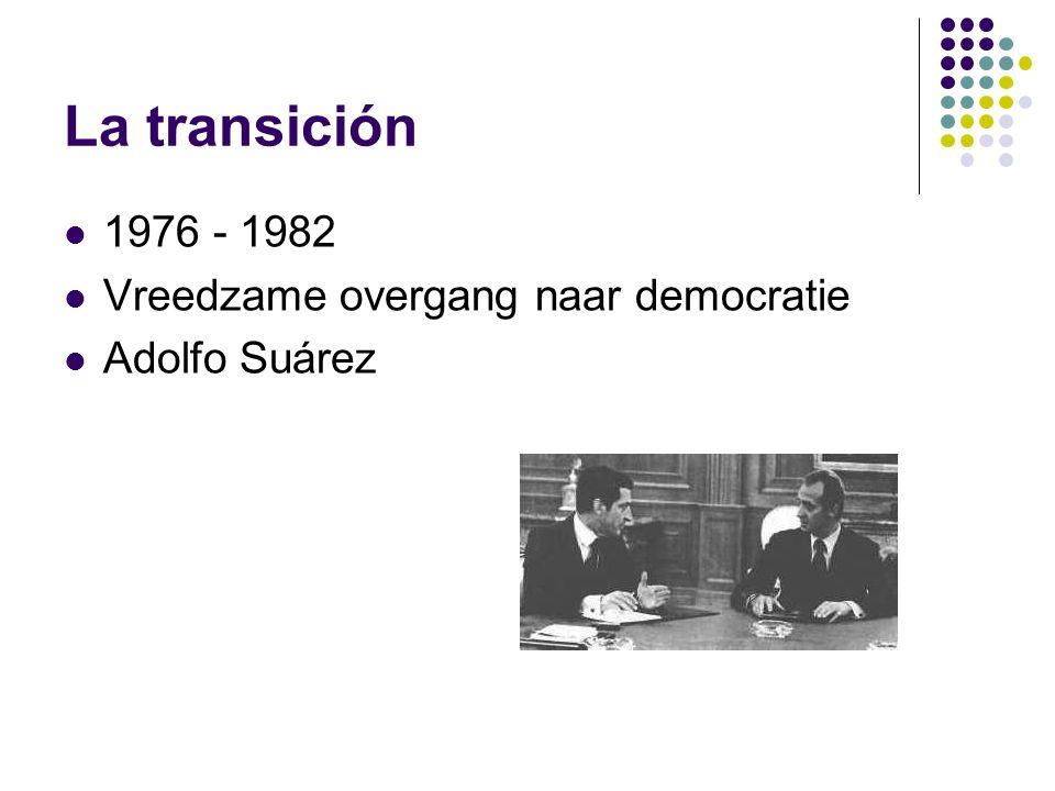 La transición 1976 - 1982 Vreedzame overgang naar democratie Adolfo Suárez
