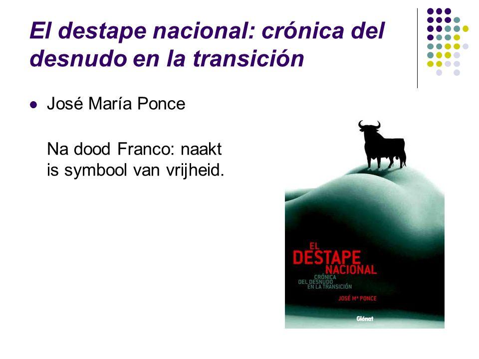 El destape nacional: crónica del desnudo en la transición José María Ponce Na dood Franco: naakt is symbool van vrijheid.