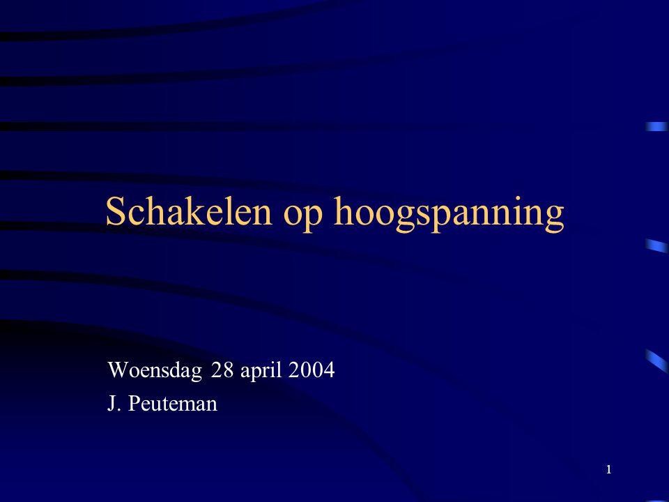 1 Schakelen op hoogspanning Woensdag 28 april 2004 J. Peuteman