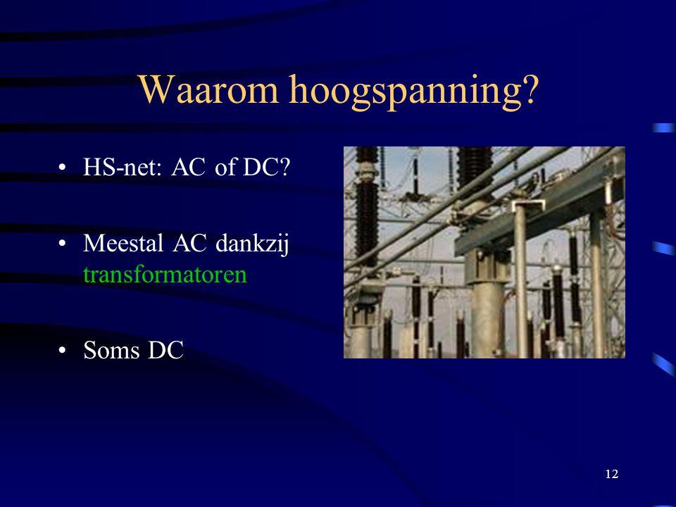 12 Waarom hoogspanning? HS-net: AC of DC? Meestal AC dankzij transformatoren Soms DC