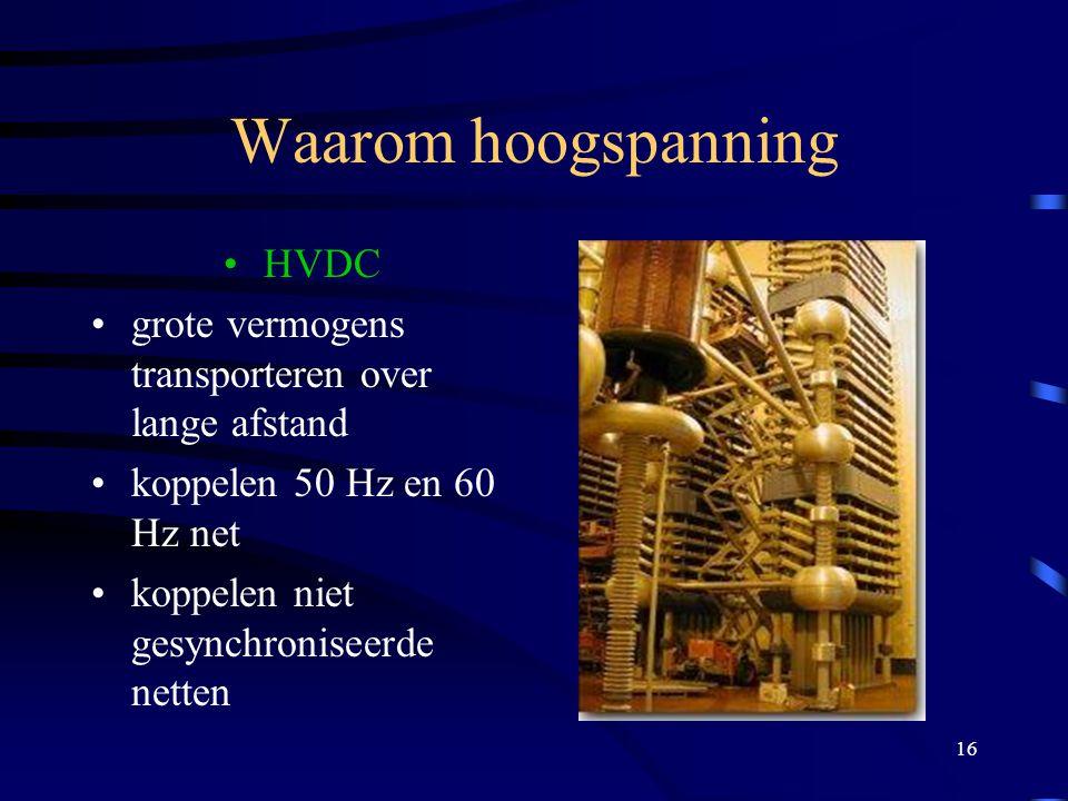 16 Waarom hoogspanning HVDC grote vermogens transporteren over lange afstand koppelen 50 Hz en 60 Hz net koppelen niet gesynchroniseerde netten