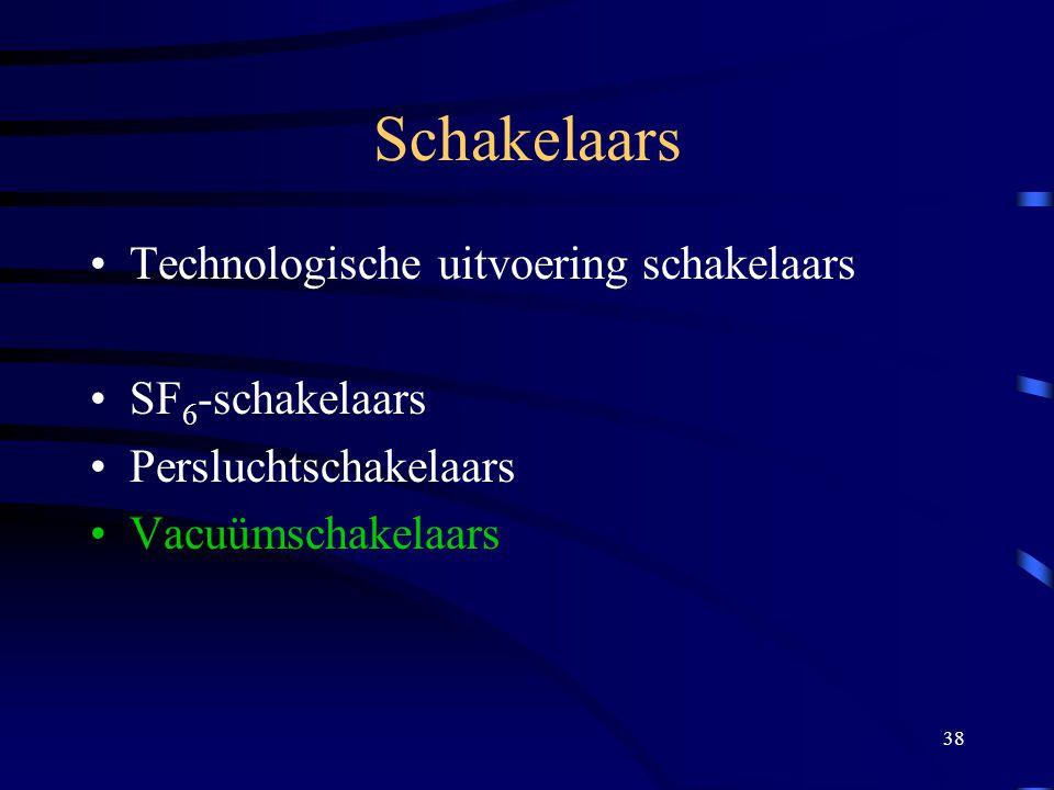 38 Schakelaars Technologische uitvoering schakelaars SF 6 -schakelaars Persluchtschakelaars Vacuümschakelaars