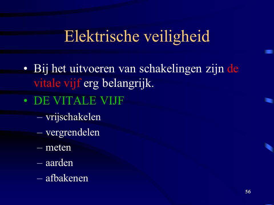 56 Elektrische veiligheid Bij het uitvoeren van schakelingen zijn de vitale vijf erg belangrijk. DE VITALE VIJF –vrijschakelen –vergrendelen –meten –a