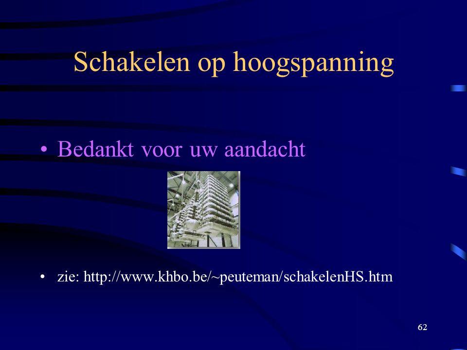 62 Schakelen op hoogspanning Bedankt voor uw aandacht zie: http://www.khbo.be/~peuteman/schakelenHS.htm